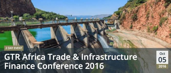 GTR Africa Trade & Infrastructure Finance Conference 2016