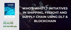 7 initiatives in shipping, freight and supply chain using DLT & blockchain